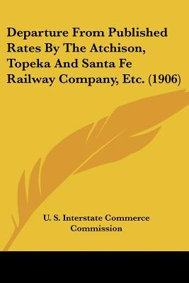 Departure from Published Rates by the Atchison, Topeka and Santa Fe Railway Company, Etc. (1906)