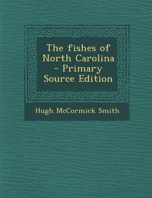 The Fishes of North Carolina - Primary Source Edition