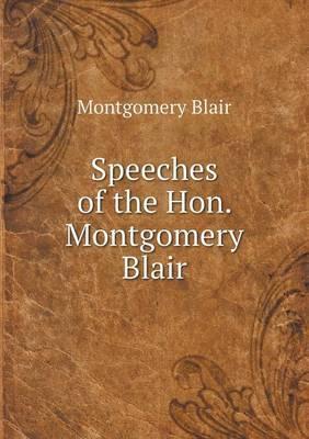 Speeches of the Hon. Montgomery Blair