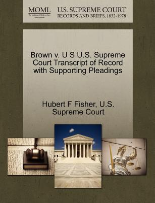Brown V. U S U.S. Supreme Court Transcript of Record with Supporting Pleadings