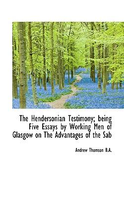 The Hendersonian Testimony; Being Five Essays by Working Men of Glasgow on the Advantages of the Sab