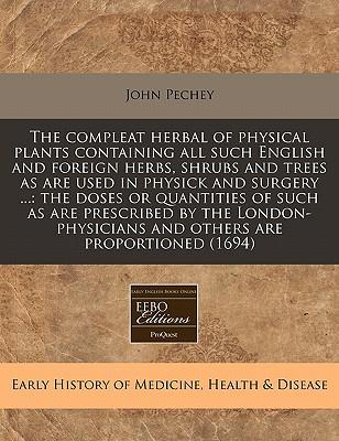 The Compleat Herbal of Physical Plants Containing All Such English and Foreign Herbs, Shrubs and Trees as Are Used in Physick and Surgery ...