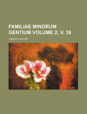 Familiae Minorum Gentium Volume 2; V. 38