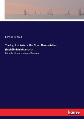 The Light of Asia or the Great Renunciation (Mahâbhinishkramana)