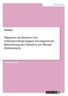 Migration im Kontext von Umweltveränderungen. Exemplarische Betrachtung der Situation am Merapi (Indonesien)