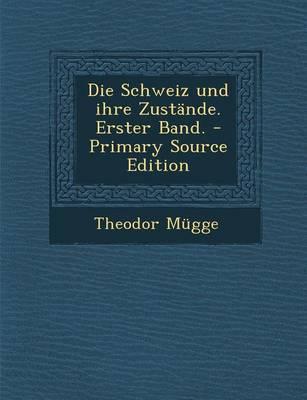 Die Schweiz Und Ihre Zustande. Erster Band.