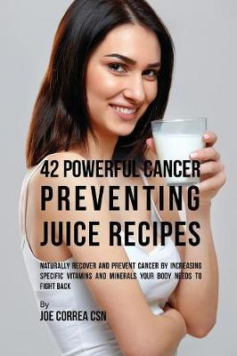42 Powerful Cancer Preventing Juice Recipes