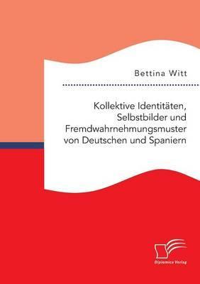 Kollektive Identitäten, Selbstbilder und Fremdwahrnehmungsmuster von Deutschen und Spaniern
