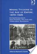 Mining Tycoons in the Age of Empire, 1870-1945