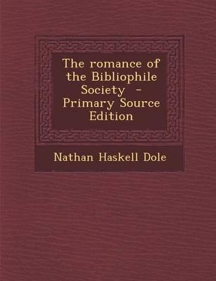 The Romance of the Bibliophile Society - Primary Source Edition