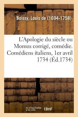 L'Apologie du Siecle Ou Momus Corrige, Comedie. Comediens Italiens, Premier Avril 1734