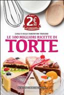 Le 100 migliori ricette di torte