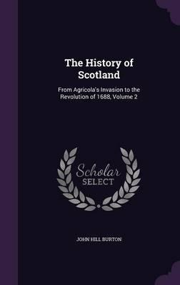 The History of Scotland, from Agricola's Invasion to the Revolution of 1688 Volume 2