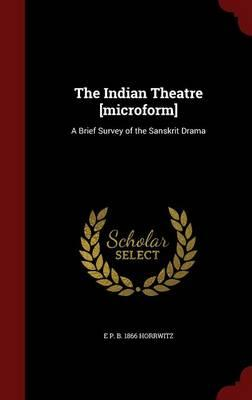 The Indian Theatre [Microform]