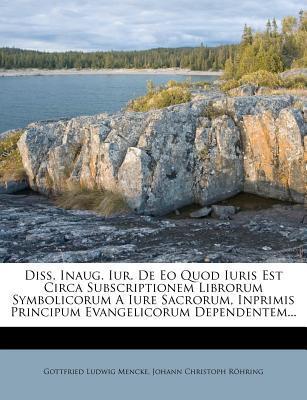 Diss. Inaug. Iur. de EO Quod Iuris Est Circa Subscriptionem Librorum Symbolicorum a Iure Sacrorum, Inprimis Principum Evangelicorum Dependentem.