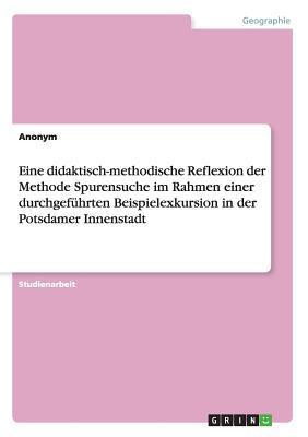 Eine didaktisch-methodische Reflexion der Methode Spurensuche im Rahmen einer durchgeführten Beispielexkursion in der Potsdamer Innenstadt
