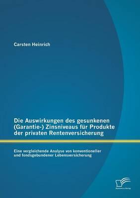 Die Auswirkungen des gesunkenen (Garantie-) Zinsniveaus für Produkte der privaten Rentenversicherung