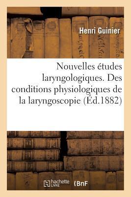 Nouvelles �tudes Laryngologiques. Des Conditions Physiologiques de la Laryngoscopie