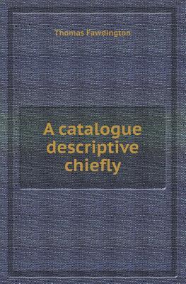A Catalogue Descriptive Chiefly
