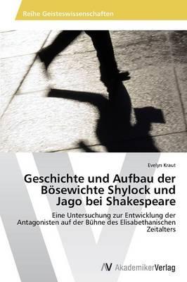 Geschichte und Aufbau der Bösewichte Shylock und Jago bei Shakespeare
