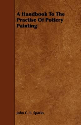 A Handbook to the Practise of Pottery Painting