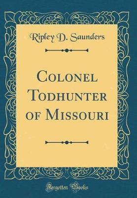 Colonel Todhunter of Missouri (Classic Reprint)