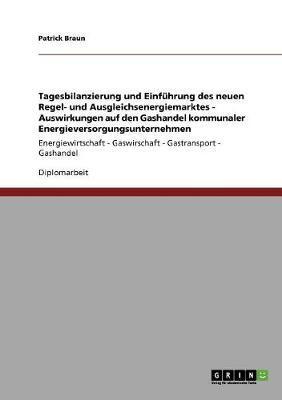 Tagesbilanzierung und Einführung des neuen Regel- und Ausgleichsenergiemarktes. Auswirkungen auf den Gashandel kommunaler ... - Gaswirschaft - Gastransport - Gashandel