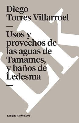Usos Y Provechos De Las Aguas De Tamames Y Banos De Ledesma/ Uses and Advantages of the Waters of Tamames and The Baths of Ledesma