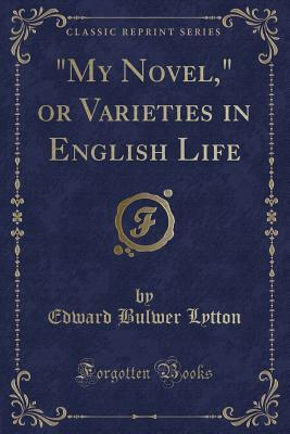 """My Novel,"" or Varieties in English Life (Classic Reprint)"