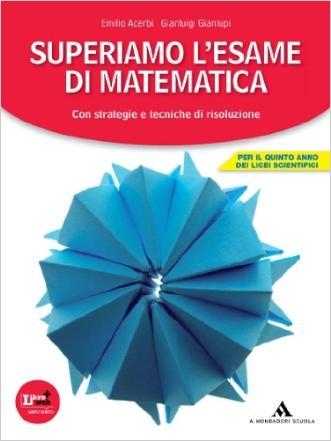 Superiamo l'esame di matematica. Con espansione online. Per le Scuole superiori
