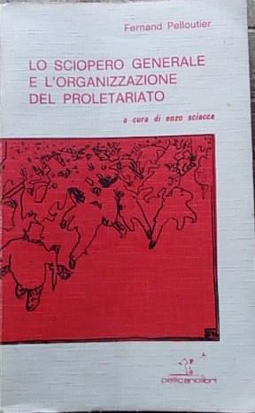 Lo sciopero generale e l'organizzazione del proletariato