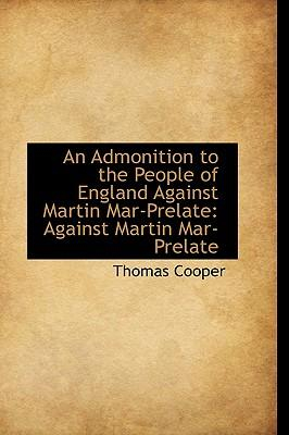 An Admonition to the People of England Against Martin Mar-prelate