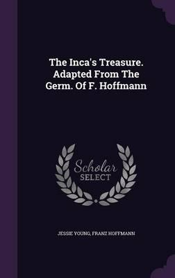 The Inca's Treasure. Adapted from the Germ. of F. Hoffmann