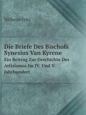 Die Briefe Des Bischofs Synesius Van Kyrene Ein Beitrag Zur Geschichte Des Attizismus Im IV. Und V. Jahrhundert