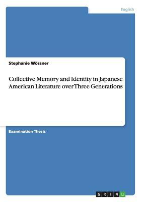 Collective Memory and Identity in Japanese American Literature over Three Generations