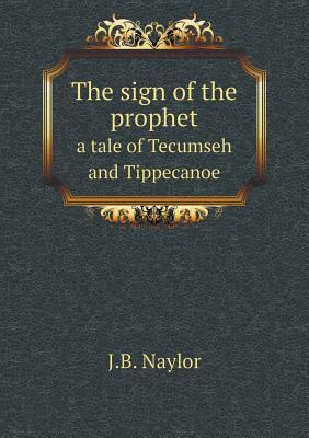 The Sign of the Prophet a Tale of Tecumseh and Tippecanoe