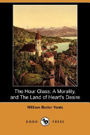 The Hour Glass: A Morality, and the Land of Heart's Desire (Dodo Press)