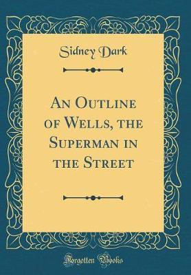 An Outline of Wells, the Superman in the Street (Classic Reprint)