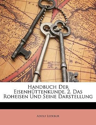 Handbuch Der Eisenhttenkunde. 2. Das Roheisen Und Seine Darstellung