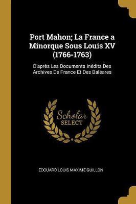 Port Mahon; La France a Minorque Sous Louis XV (1766-1763)