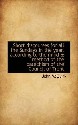 Short Discourses for All the Sundays in the Year, According to the Mind & Method of the Catechism of