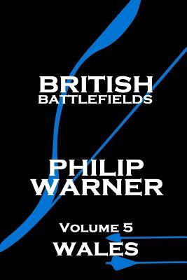 Phillip Warner - British Battlefields - Volume 5 - Wales