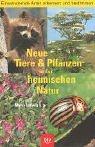 Neue Tiere und Pflanzen in der heimischen Natur.