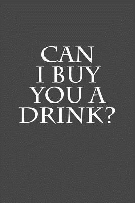 Can I Buy You a Drin...