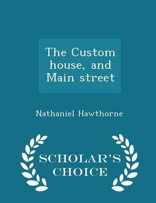 The Custom House, and Main Street - Scholar's Choice Edition