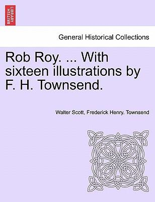 Rob Roy. ... With sixteen illustrations by F. H. Townsend
