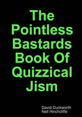 The Pointless Bastards Book Of Quizzical Jism