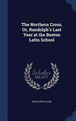 The Northern Cross, Or, Randolph's Last Year at the Boston Latin School