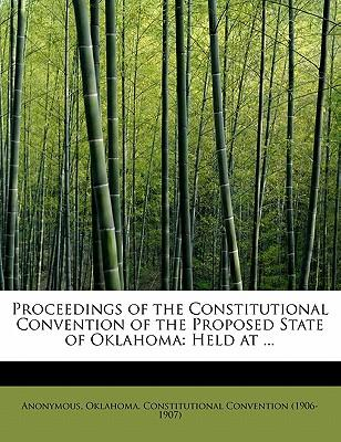 Proceedings of the Constitutional Convention of the Proposed State of Oklahoma