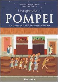 Una giornata a Pompei. Vita quotidiana in un'antica città romana. Ediz. illustrata